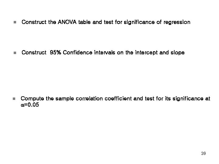 n Construct the ANOVA table and test for significance of regression n Construct 95%