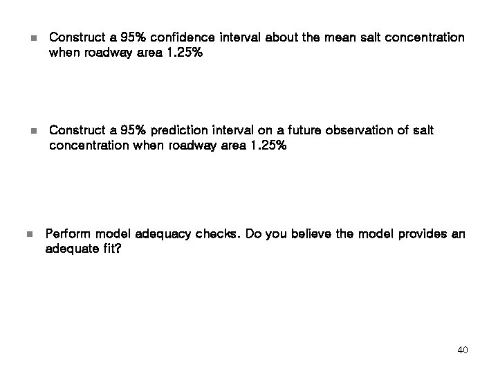 n Construct a 95% confidence interval about the mean salt concentration when roadway area