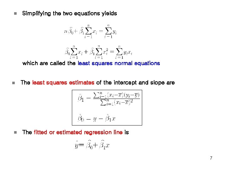 n Simplifying the two equations yields which are called the least squares normal equations
