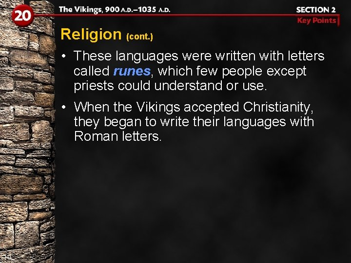 Religion (cont. ) • These languages were written with letters called runes, which few