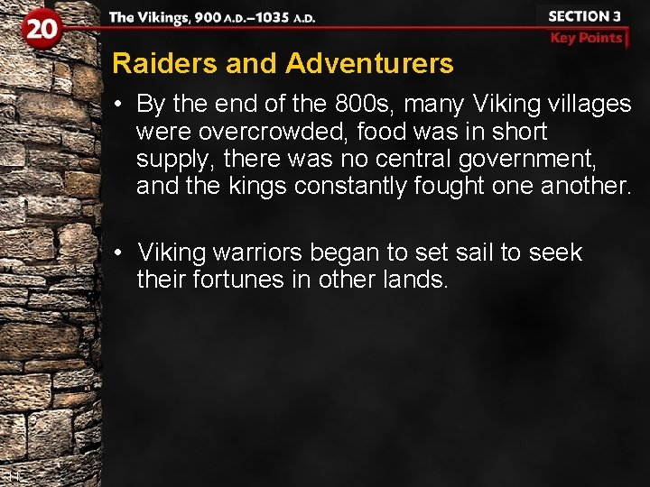 Raiders and Adventurers • By the end of the 800 s, many Viking villages