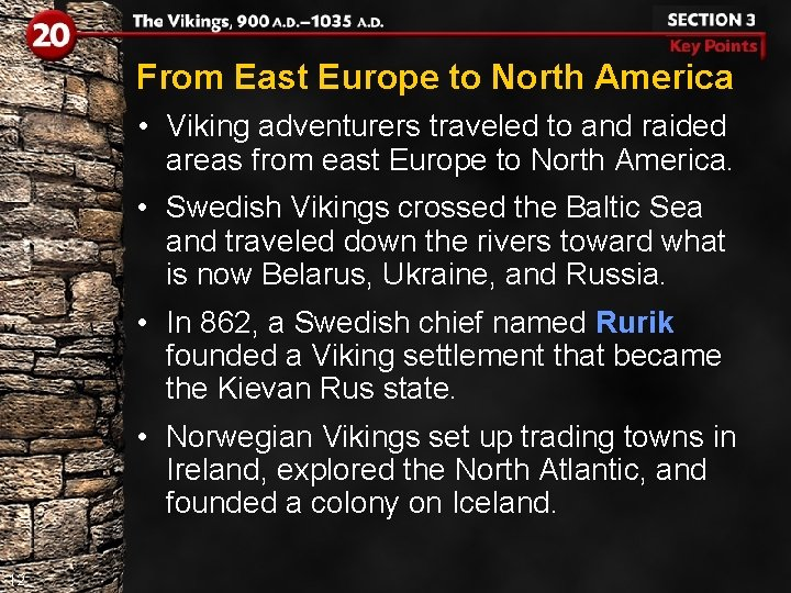 From East Europe to North America • Viking adventurers traveled to and raided areas