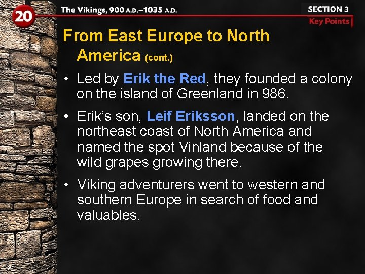 From East Europe to North America (cont. ) • Led by Erik the Red,