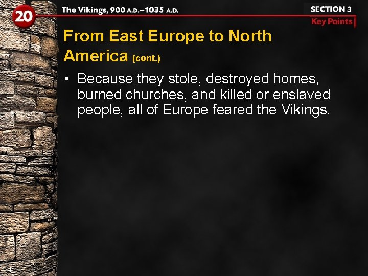 From East Europe to North America (cont. ) • Because they stole, destroyed homes,