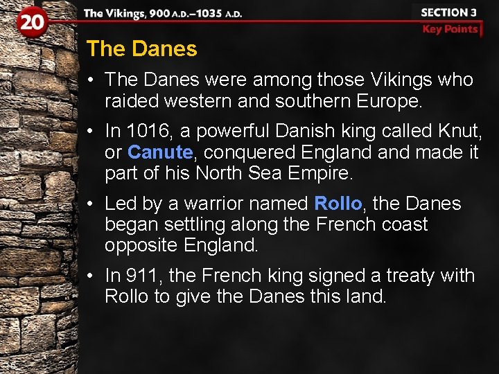 The Danes • The Danes were among those Vikings who raided western and southern