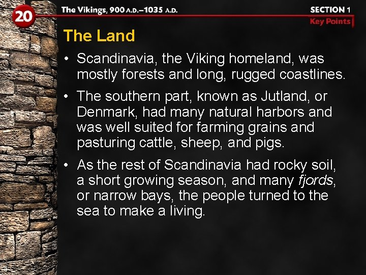 The Land • Scandinavia, the Viking homeland, was mostly forests and long, rugged coastlines.