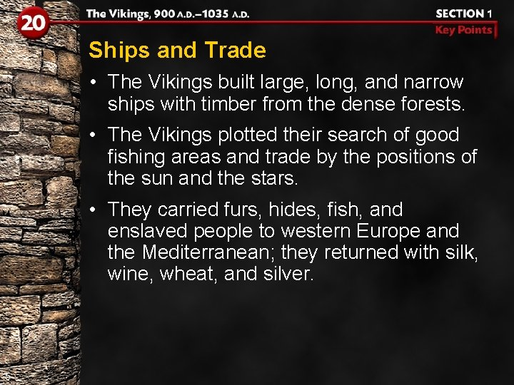 Ships and Trade • The Vikings built large, long, and narrow ships with timber