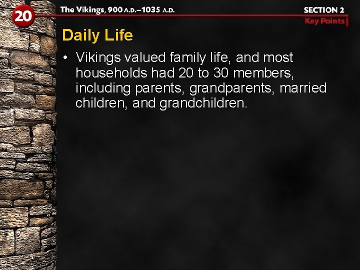 Daily Life • Vikings valued family life, and most households had 20 to 30