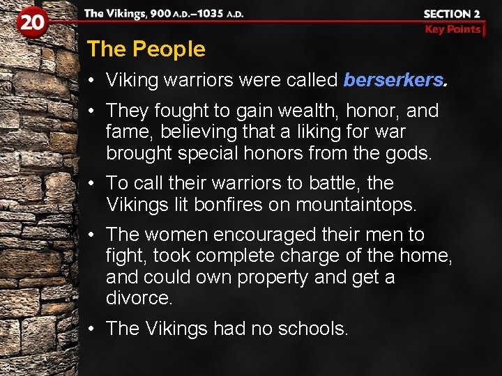 The People • Viking warriors were called berserkers. • They fought to gain wealth,