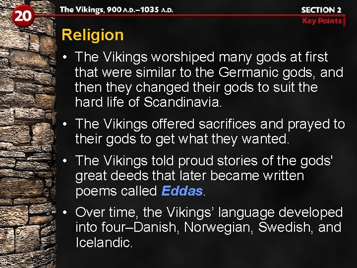 Religion • The Vikings worshiped many gods at first that were similar to the