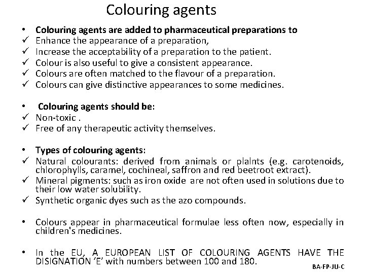 Colouring agents • ü ü ü Colouring agents are added to pharmaceutical preparations to