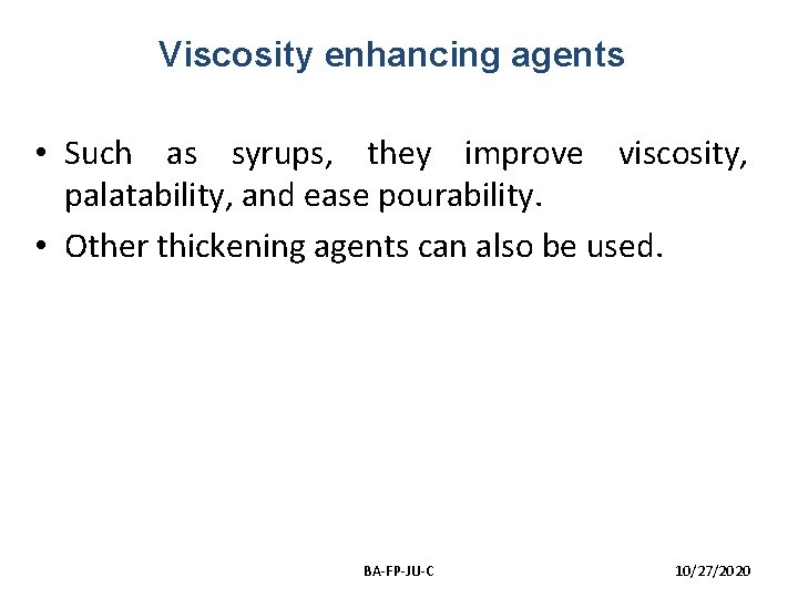 Viscosity enhancing agents • Such as syrups, they improve viscosity, palatability, and ease pourability.