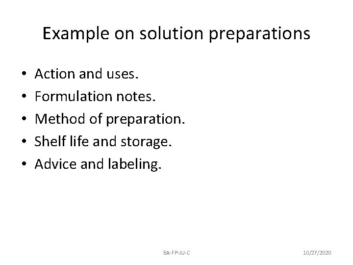 Example on solution preparations • • • Action and uses. Formulation notes. Method of