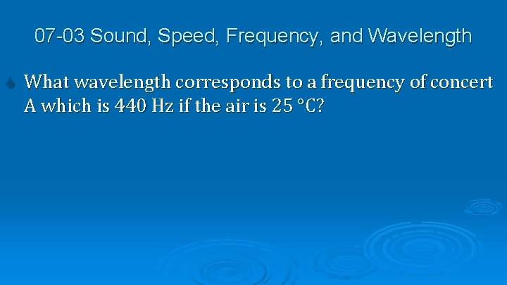 07 -03 Sound, Speed, Frequency, and Wavelength What wavelength corresponds to a frequency of