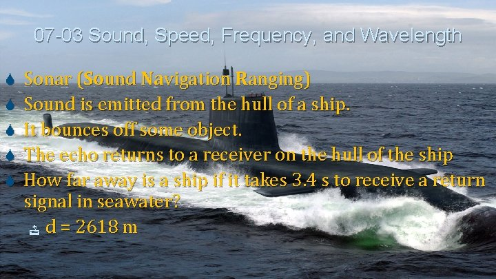 07 -03 Sound, Speed, Frequency, and Wavelength Sonar (Sound Navigation Ranging) Sound is emitted