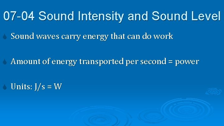 07 -04 Sound Intensity and Sound Level Sound waves carry energy that can do