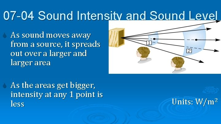 07 -04 Sound Intensity and Sound Level As sound moves away from a source,