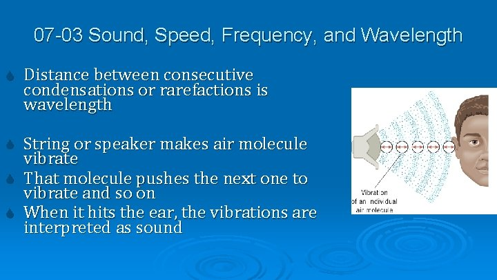 07 -03 Sound, Speed, Frequency, and Wavelength Distance between consecutive condensations or rarefactions is