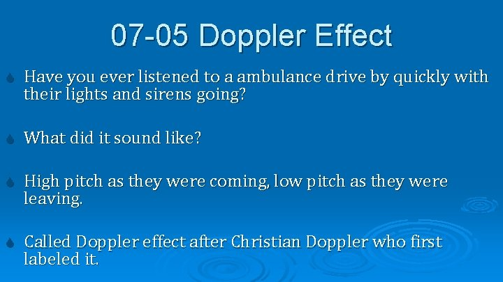 07 -05 Doppler Effect Have you ever listened to a ambulance drive by quickly