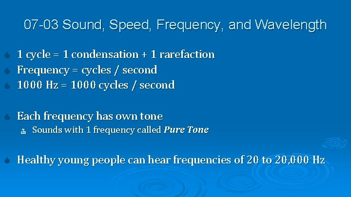 07 -03 Sound, Speed, Frequency, and Wavelength 1 cycle = 1 condensation + 1
