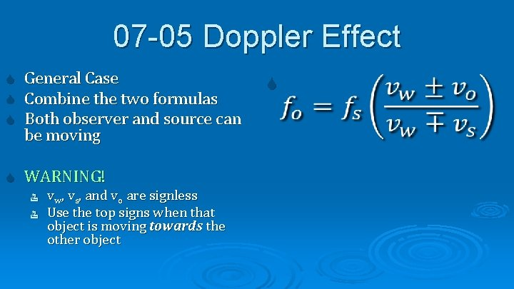 07 -05 Doppler Effect General Case Combine the two formulas Both observer and source