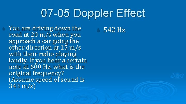 07 -05 Doppler Effect You are driving down the road at 20 m/s when