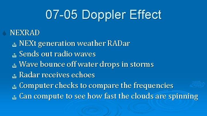 07 -05 Doppler Effect NEXRAD NEXt generation weather RADar Sends out radio waves Wave