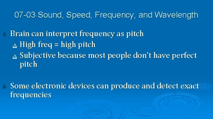 07 -03 Sound, Speed, Frequency, and Wavelength Brain can interpret frequency as pitch High