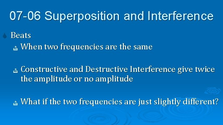 07 -06 Superposition and Interference Beats When two frequencies are the same Constructive and