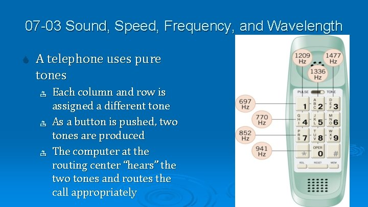 07 -03 Sound, Speed, Frequency, and Wavelength A telephone uses pure tones Each column