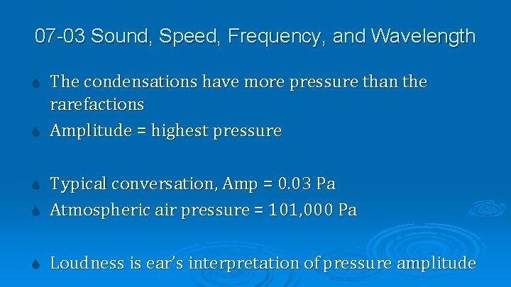 07 -03 Sound, Speed, Frequency, and Wavelength The condensations have more pressure than the