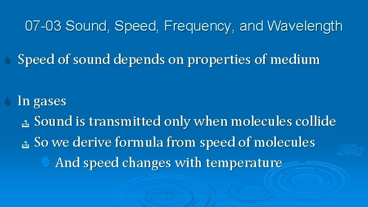 07 -03 Sound, Speed, Frequency, and Wavelength Speed of sound depends on properties of