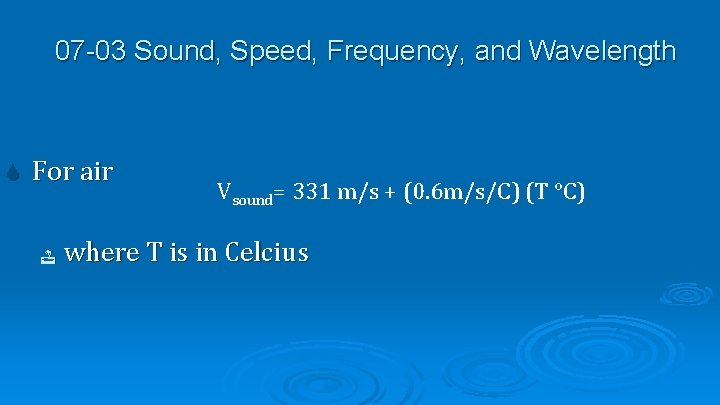 07 -03 Sound, Speed, Frequency, and Wavelength For air Vsound= 331 m/s + (0.