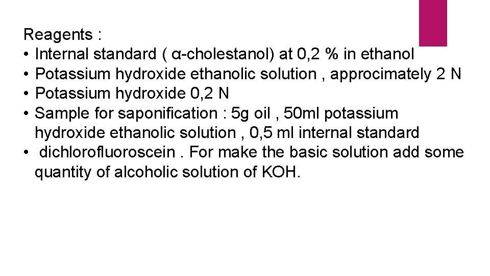 Reagents : • Internal standard ( α-cholestanol) at 0, 2 % in ethanol •