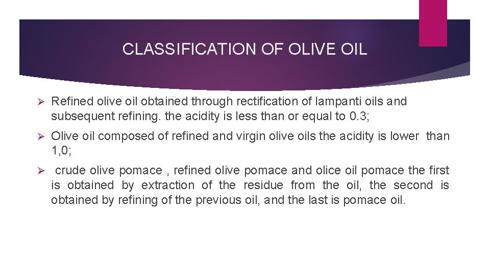 CLASSIFICATION OF OLIVE OIL Ø Refined olive oil obtained through rectification of lampanti oils