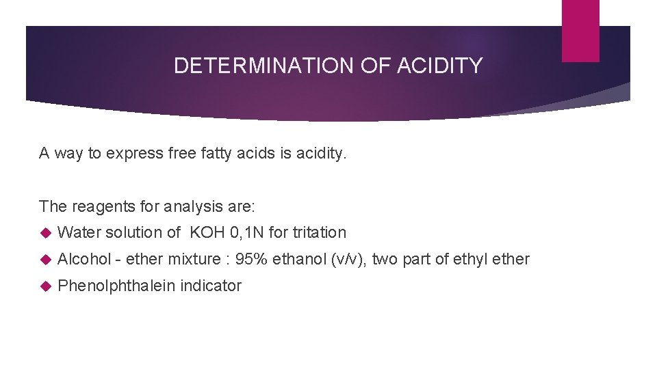 DETERMINATION OF ACIDITY A way to express free fatty acids is acidity. The reagents