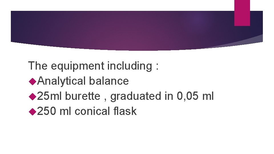 The equipment including : Analytical balance 25 ml burette , graduated in 0, 05