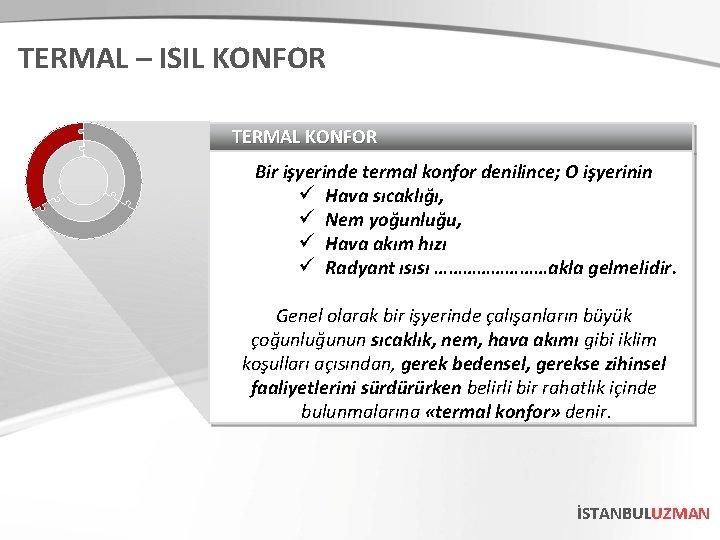 TERMAL – ISIL KONFOR TERMAL KONFOR Bir işyerinde termal konfor denilince; O işyerinin ü