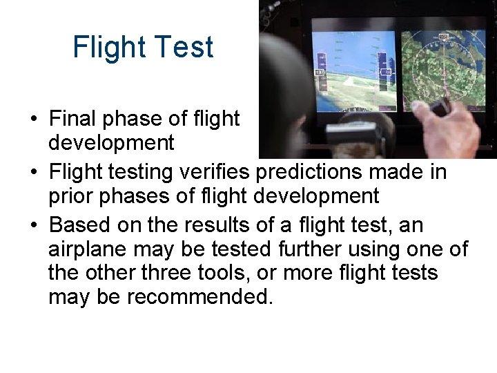 Flight Test • Final phase of flight development • Flight testing verifies predictions made