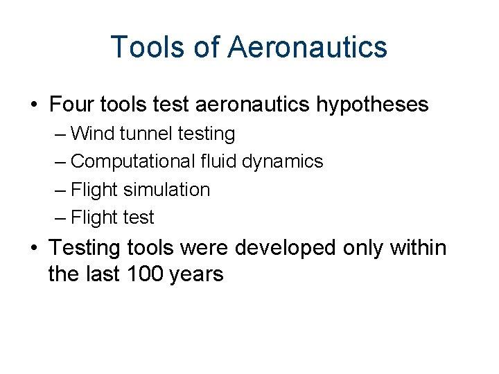 Tools of Aeronautics • Four tools test aeronautics hypotheses – Wind tunnel testing –