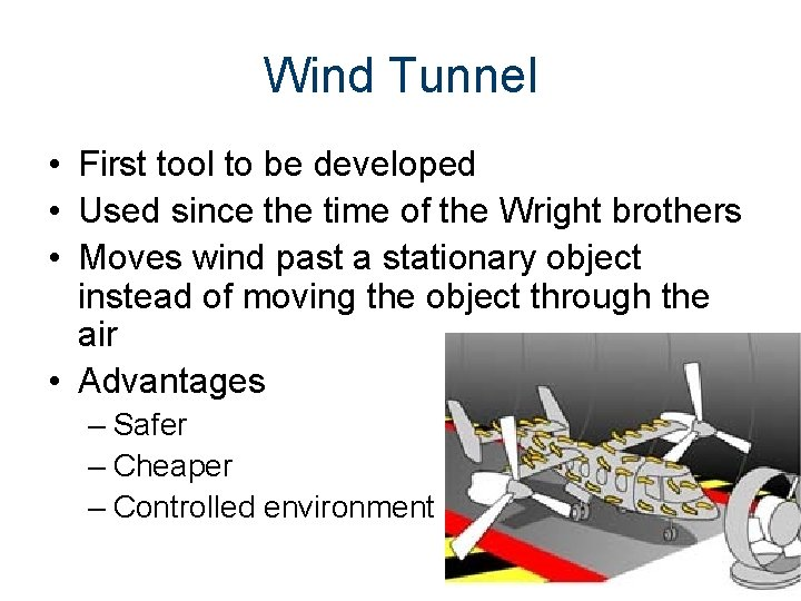 Wind Tunnel • First tool to be developed • Used since the time of