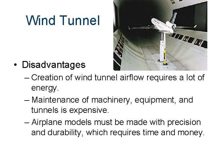 Wind Tunnel • Disadvantages – Creation of wind tunnel airflow requires a lot of
