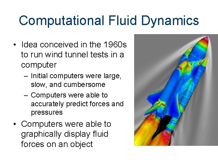 Computational Fluid Dynamics • Idea conceived in the 1960 s to run wind tunnel