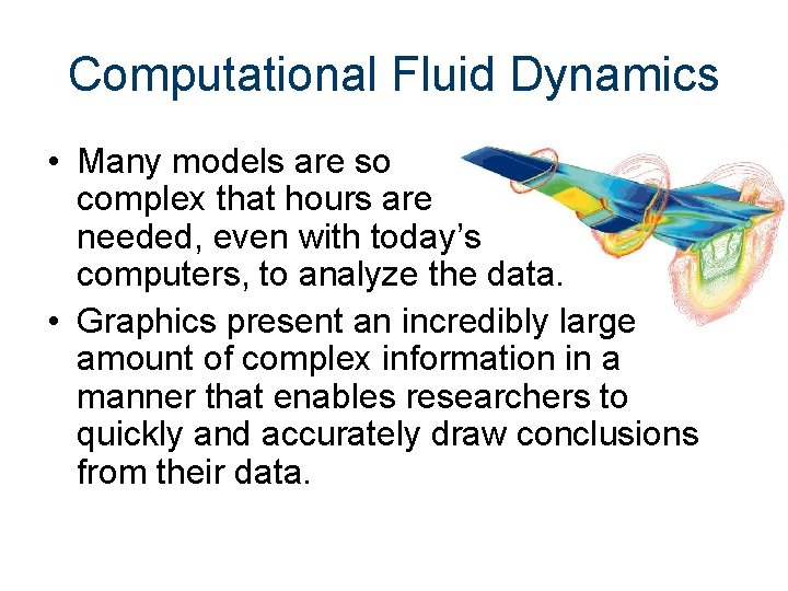 Computational Fluid Dynamics • Many models are so complex that hours are needed, even