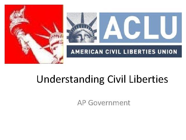 Understanding Civil Liberties AP Government
