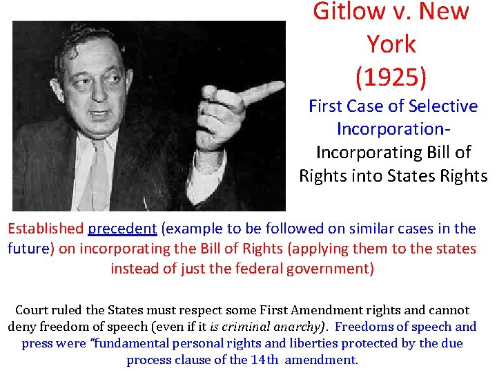 Gitlow v. New York (1925) First Case of Selective Incorporation. Incorporating Bill of Rights