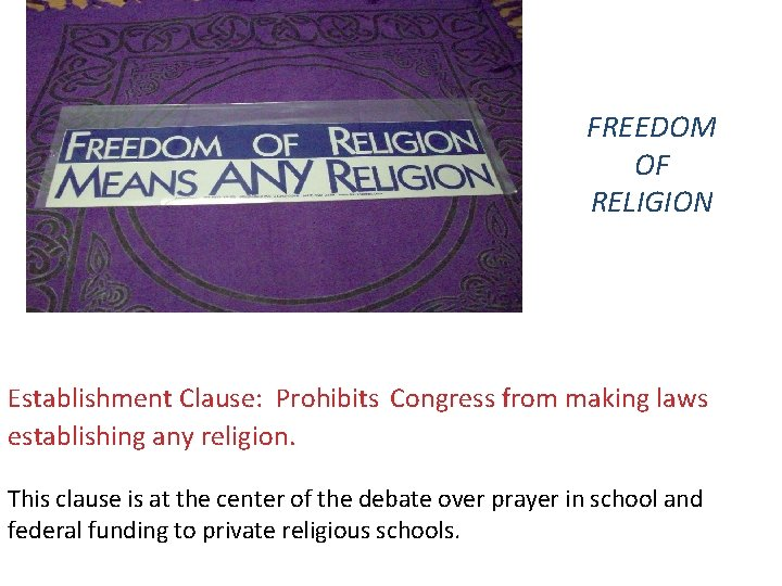 FREEDOM OF RELIGION Establishment Clause: Prohibits Congress from making laws establishing any religion. This