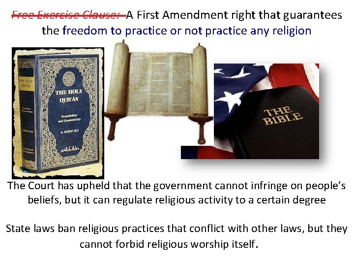 Free Exercise Clause: A First Amendment right that guarantees the freedom to practice or