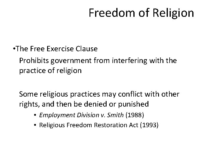 Freedom of Religion • The Free Exercise Clause Prohibits government from interfering with the