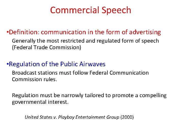 Commercial Speech • Definition: communication in the form of advertising Generally the most restricted